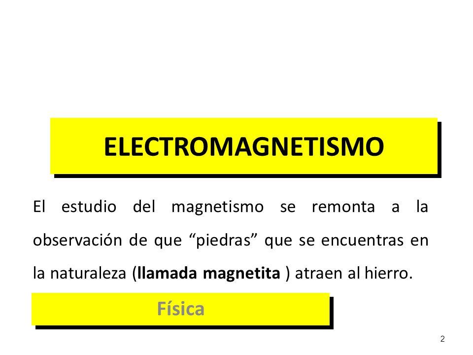 2 ELECTROMAGNETISMO Física El estudio del magnetismo se remonta a la observación de que piedras que se encuentras en la naturaleza (llamada magnetita