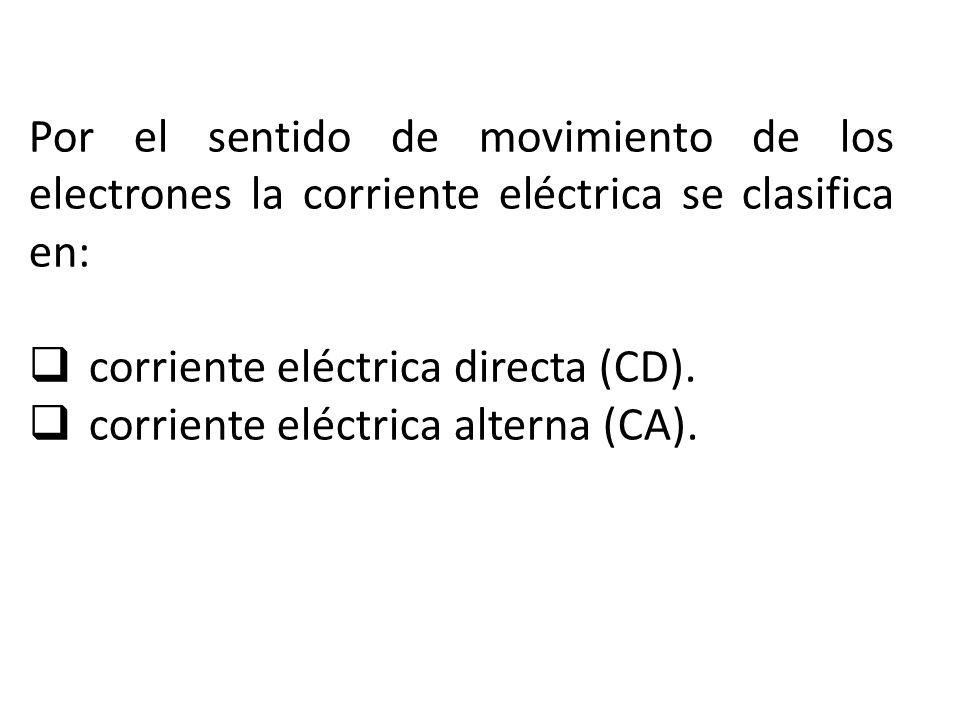 Por el sentido de movimiento de los electrones la corriente eléctrica se clasifica en: corriente eléctrica directa (CD). corriente eléctrica alterna (