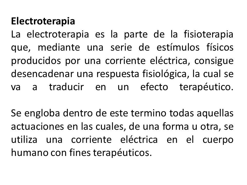 Electroterapia La electroterapia es la parte de la fisioterapia que, mediante una serie de estímulos físicos producidos por una corriente eléctrica, c