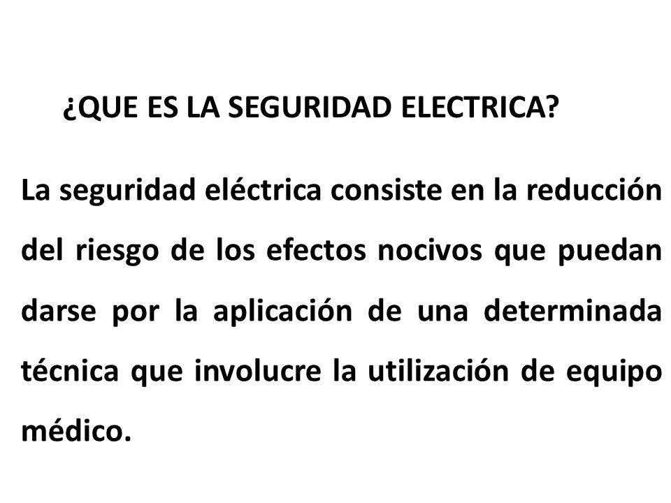 ¿QUE ES LA SEGURIDAD ELECTRICA? La seguridad eléctrica consiste en la reducción del riesgo de los efectos nocivos que puedan darse por la aplicación d
