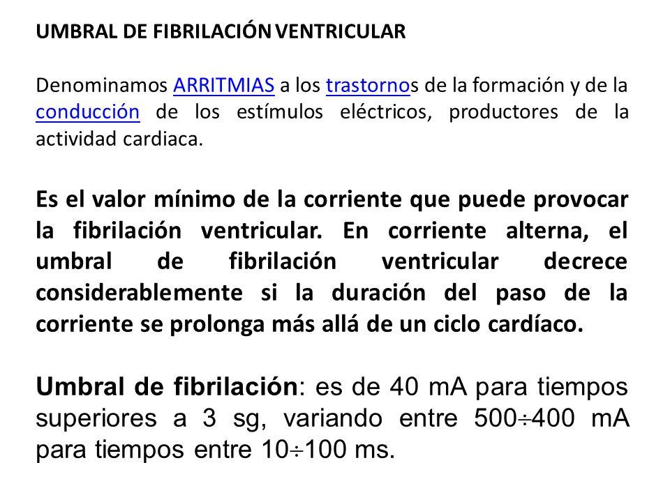 UMBRAL DE FIBRILACIÓN VENTRICULAR Denominamos ARRITMIAS a los trastornos de la formación y de la conducción de los estímulos eléctricos, productores d