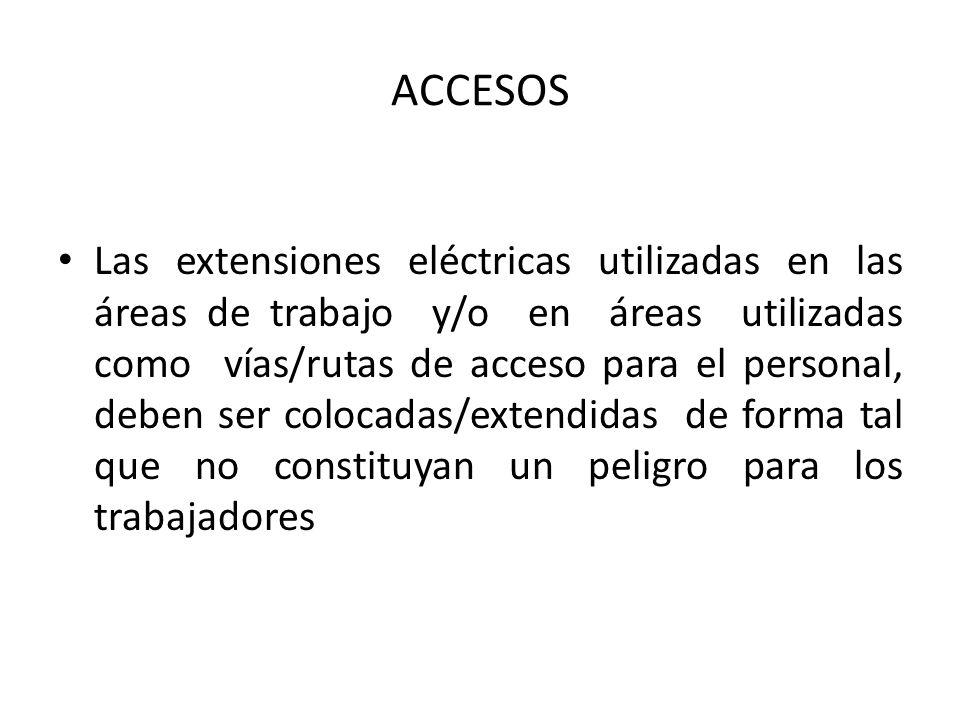 ACCESOS Las extensiones eléctricas utilizadas en las áreas de trabajo y/o en áreas utilizadas como vías/rutas de acceso para el personal, deben ser co