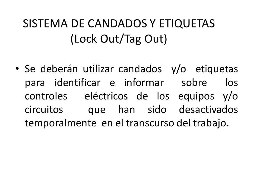 SISTEMA DE CANDADOS Y ETIQUETAS (Lock Out/Tag Out) Se deberán utilizar candados y/o etiquetas para identificar e informar sobre los controles eléctric