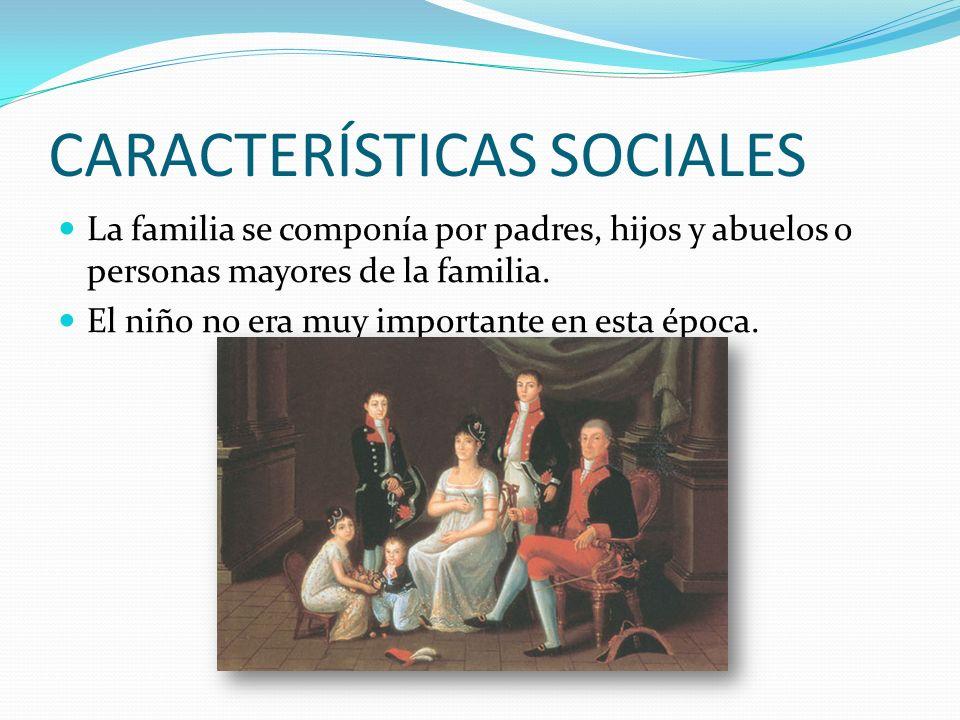 CARACTERÍSTICAS SOCIALES La familia se componía por padres, hijos y abuelos o personas mayores de la familia.