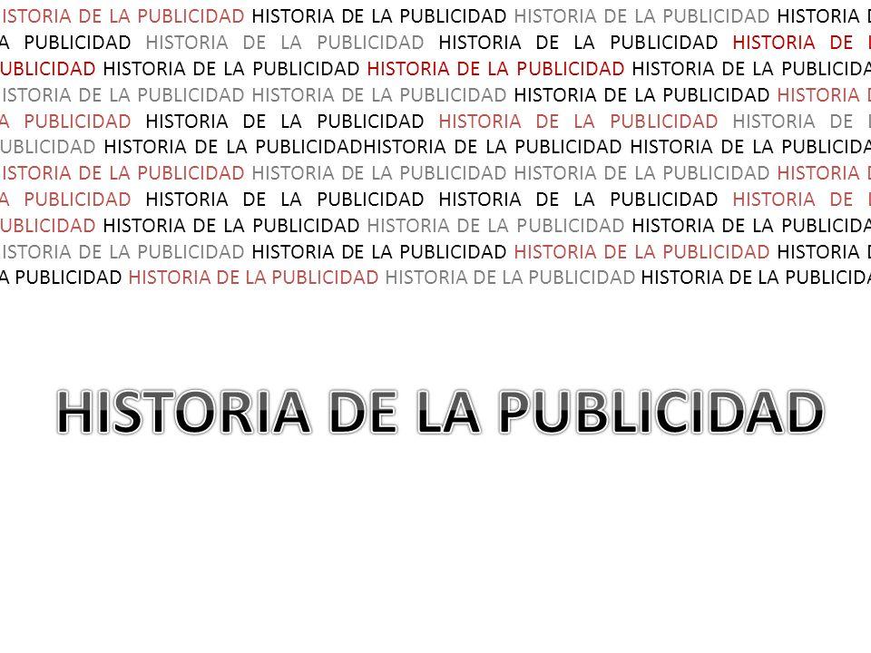 HISTORIA DE LA PUBLICIDAD HISTORIA DE LA PUBLICIDAD HISTORIA DE LA PUBLICIDAD HISTORIA DE LA PUBLICIDAD HISTORIA DE LA PUBLICIDAD HISTORIA DE LA PUBLI