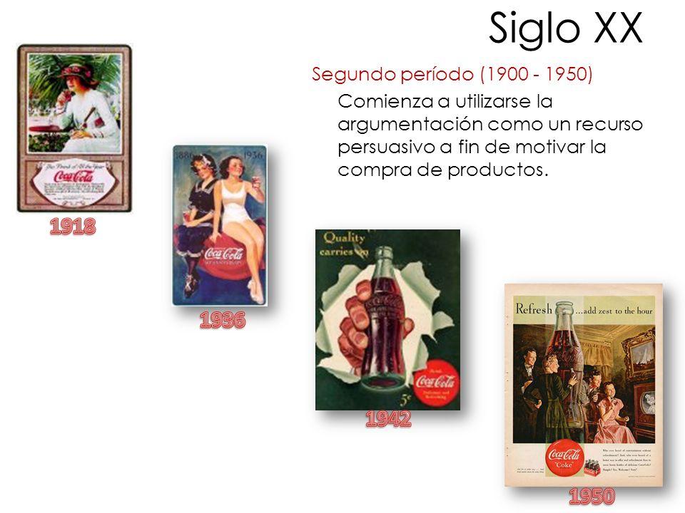 Siglo XX Segundo período (1900 - 1950) Comienza a utilizarse la argumentación como un recurso persuasivo a fin de motivar la compra de productos.