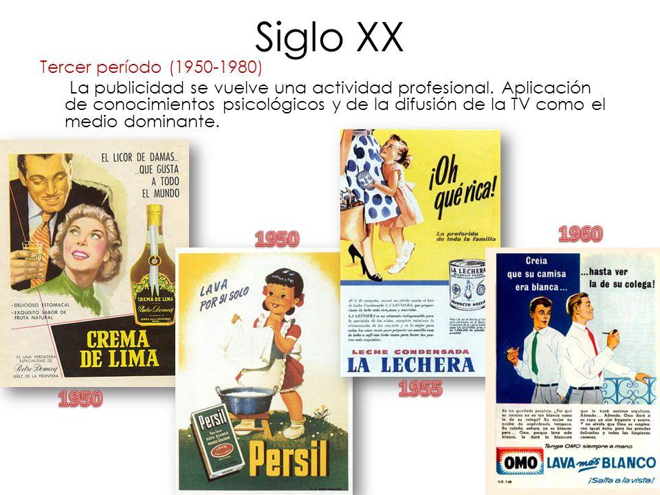 Siglo XX Tercer período (1950-1980) La publicidad se vuelve una actividad profesional. Aplicación de conocimientos psicológicos y de la difusión de la