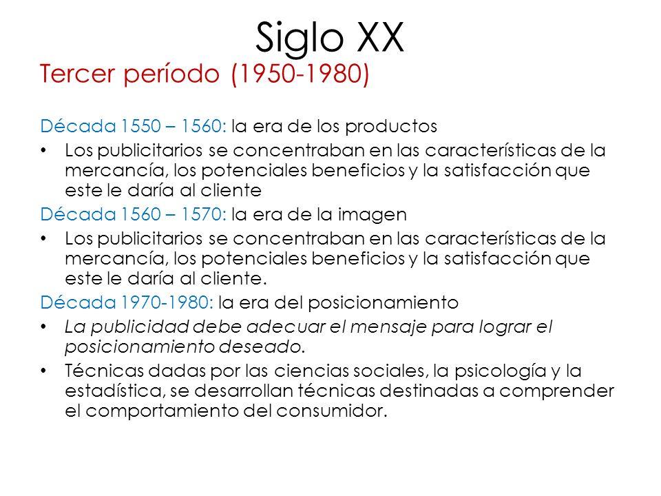 Siglo XX Tercer período (1950-1980) Década 1550 – 1560: la era de los productos Los publicitarios se concentraban en las características de la mercanc
