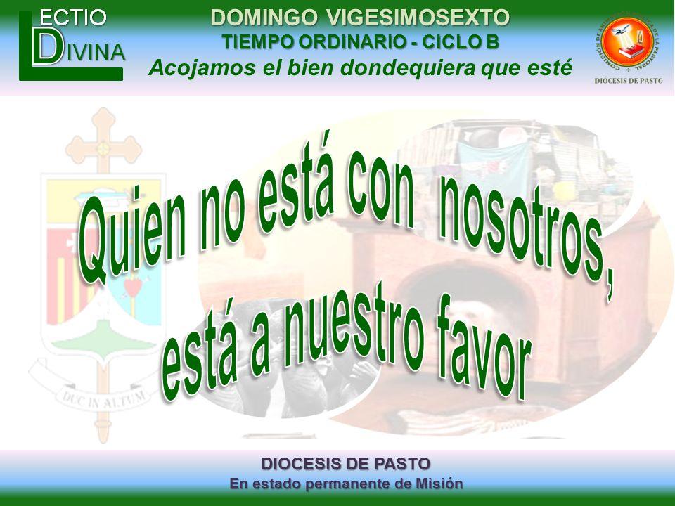 DIOCESIS DE PASTO En estado permanente de Misión DOMINGO VIGESIMOSEXTO TIEMPO ORDINARIO - CICLO B Acojamos el bien dondequiera que esté