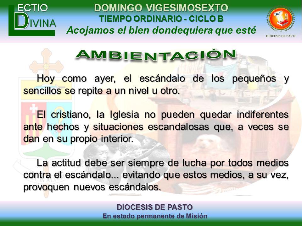 DIOCESIS DE PASTO En estado permanente de Misión DOMINGO VIGESIMOSEXTO TIEMPO ORDINARIO - CICLO B Acojamos el bien dondequiera que esté Hoy como ayer,