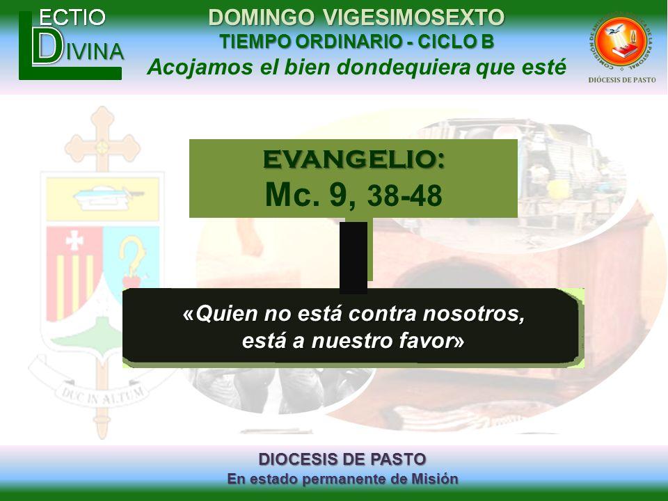 DIOCESIS DE PASTO En estado permanente de Misión DOMINGO VIGESIMOSEXTO TIEMPO ORDINARIO - CICLO B Acojamos el bien dondequiera que esté «Quien no está