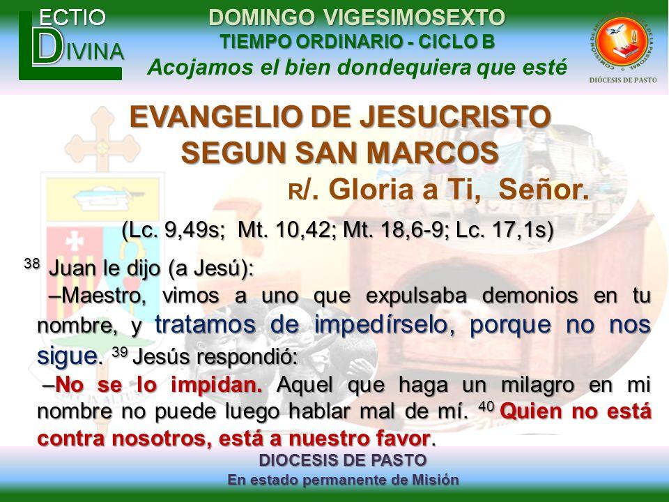 DIOCESIS DE PASTO En estado permanente de Misión DOMINGO VIGESIMOSEXTO TIEMPO ORDINARIO - CICLO B Acojamos el bien dondequiera que esté EVANGELIO DE J