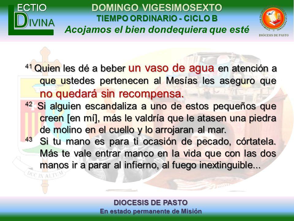 DIOCESIS DE PASTO En estado permanente de Misión DOMINGO VIGESIMOSEXTO TIEMPO ORDINARIO - CICLO B Acojamos el bien dondequiera que esté 41 Quien les d