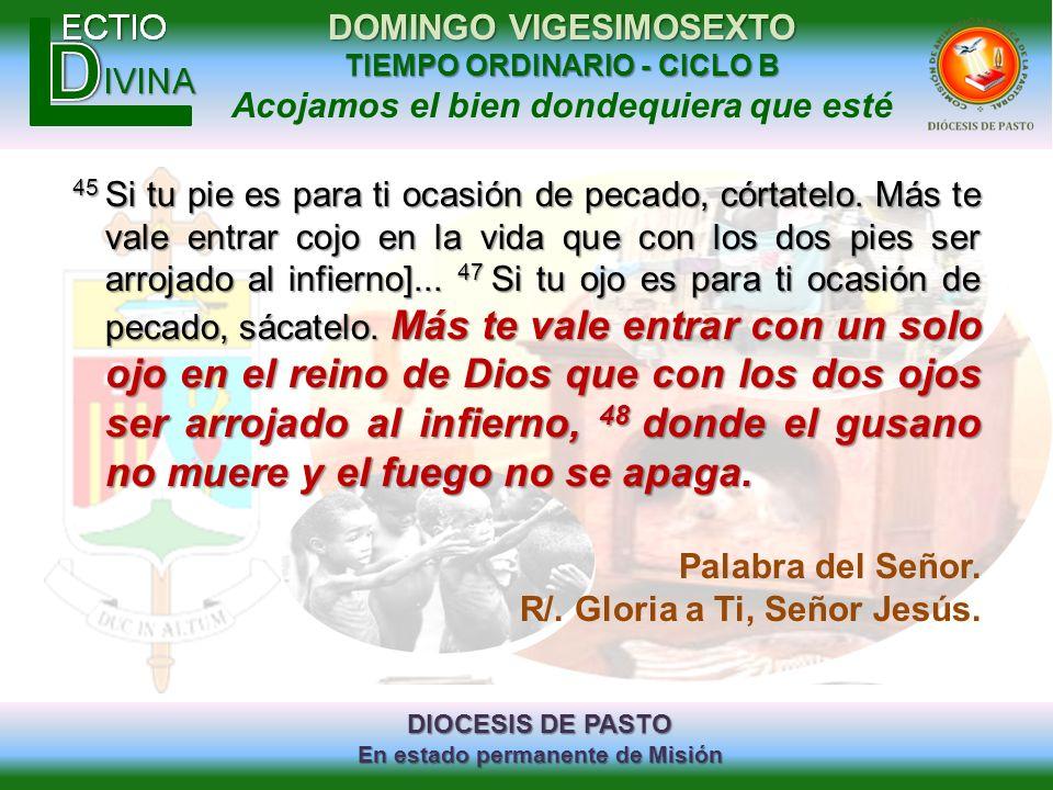 DIOCESIS DE PASTO En estado permanente de Misión DOMINGO VIGESIMOSEXTO TIEMPO ORDINARIO - CICLO B Acojamos el bien dondequiera que esté 45 Si tu pie e