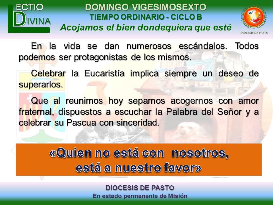 DIOCESIS DE PASTO En estado permanente de Misión DOMINGO VIGESIMOSEXTO TIEMPO ORDINARIO - CICLO B Acojamos el bien dondequiera que esté En la vida se