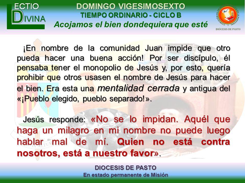 DIOCESIS DE PASTO En estado permanente de Misión DOMINGO VIGESIMOSEXTO TIEMPO ORDINARIO - CICLO B Acojamos el bien dondequiera que esté ¡En nombre de