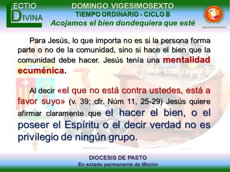 DIOCESIS DE PASTO En estado permanente de Misión DOMINGO VIGESIMOSEXTO TIEMPO ORDINARIO - CICLO B Acojamos el bien dondequiera que esté Para Jesús, lo