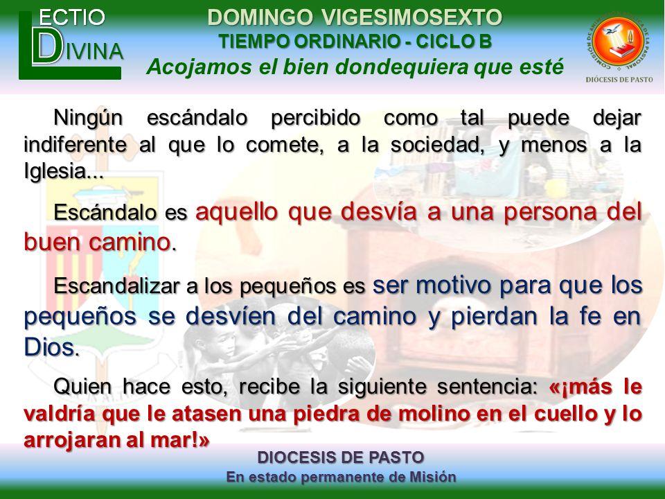 DIOCESIS DE PASTO En estado permanente de Misión DOMINGO VIGESIMOSEXTO TIEMPO ORDINARIO - CICLO B Acojamos el bien dondequiera que esté Ningún escánda