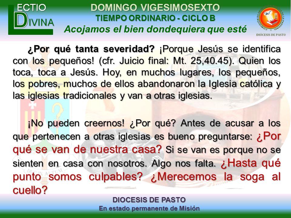 DIOCESIS DE PASTO En estado permanente de Misión DOMINGO VIGESIMOSEXTO TIEMPO ORDINARIO - CICLO B Acojamos el bien dondequiera que esté ¿Por qué tanta