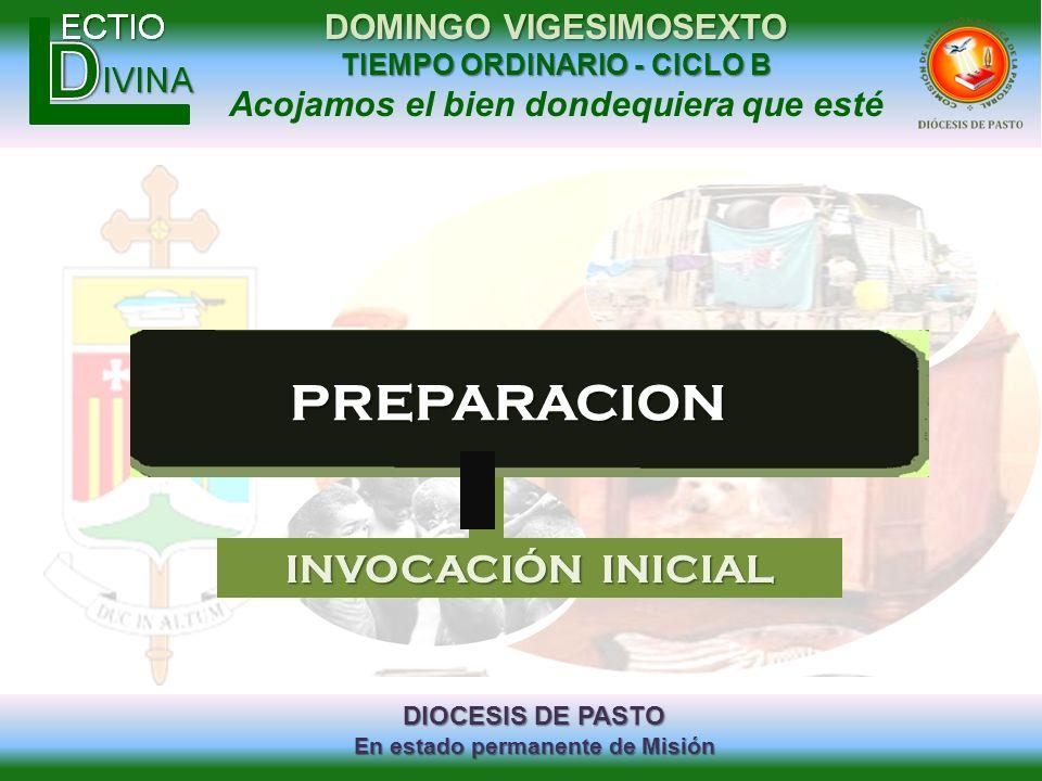 DIOCESIS DE PASTO En estado permanente de Misión DOMINGO VIGESIMOSEXTO TIEMPO ORDINARIO - CICLO B Acojamos el bien dondequiera que estéPREPARACION INV