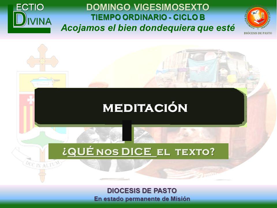 DIOCESIS DE PASTO En estado permanente de Misión DOMINGO VIGESIMOSEXTO TIEMPO ORDINARIO - CICLO B Acojamos el bien dondequiera que estémeditación ¿QUÉ
