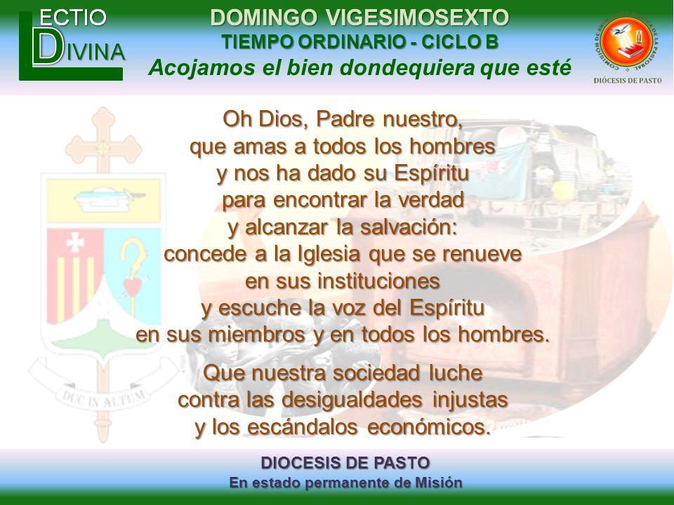 DIOCESIS DE PASTO En estado permanente de Misión DOMINGO VIGESIMOSEXTO TIEMPO ORDINARIO - CICLO B Acojamos el bien dondequiera que esté Oh Dios, Padre