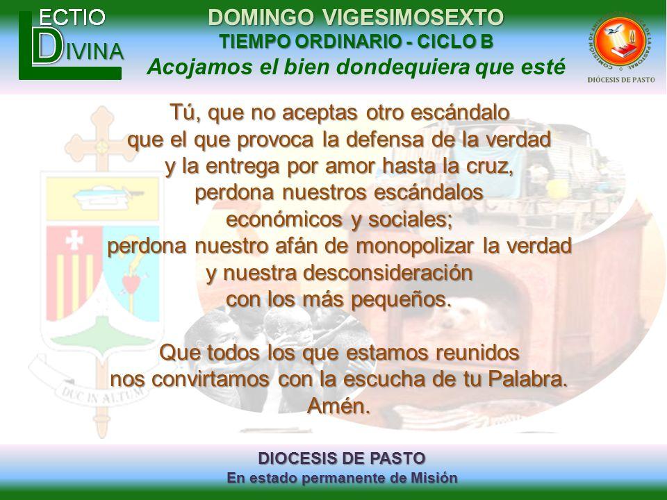 DIOCESIS DE PASTO En estado permanente de Misión DOMINGO VIGESIMOSEXTO TIEMPO ORDINARIO - CICLO B Acojamos el bien dondequiera que esté Tú, que no ace