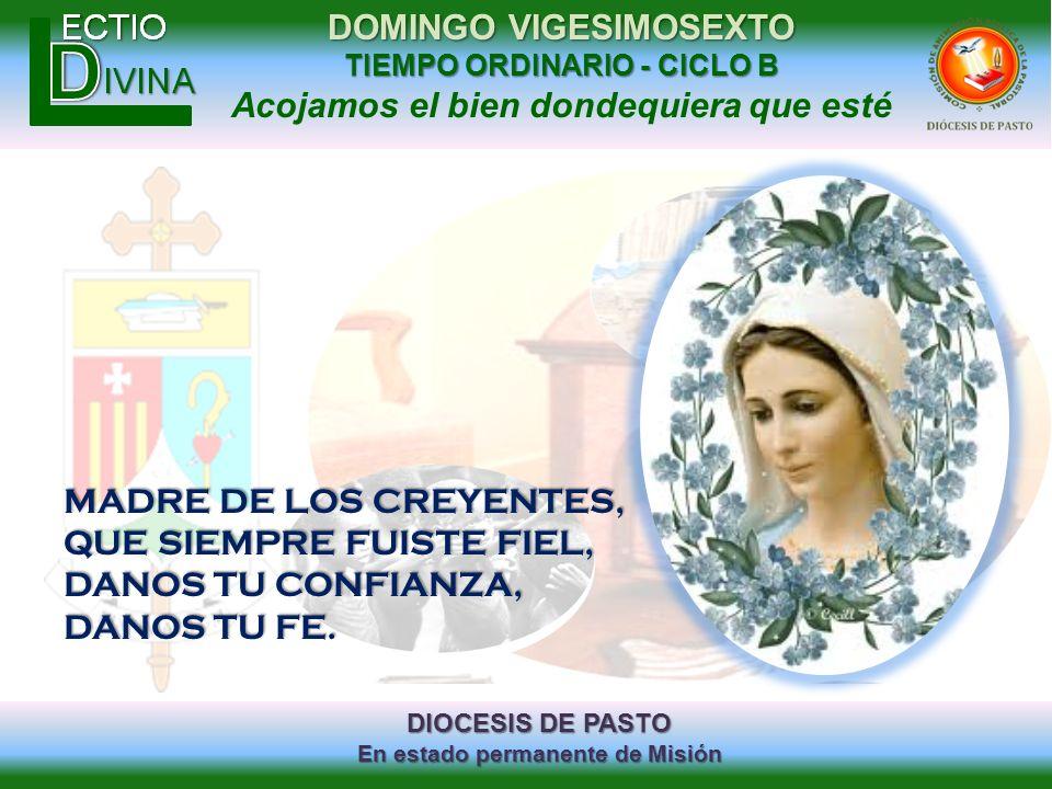 DIOCESIS DE PASTO En estado permanente de Misión DOMINGO VIGESIMOSEXTO TIEMPO ORDINARIO - CICLO B Acojamos el bien dondequiera que esté MADRE DE LOS C