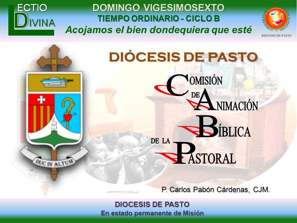 DIOCESIS DE PASTO En estado permanente de Misión DOMINGO VIGESIMOSEXTO TIEMPO ORDINARIO - CICLO B Acojamos el bien dondequiera que esté DIÓCESIS DE PA