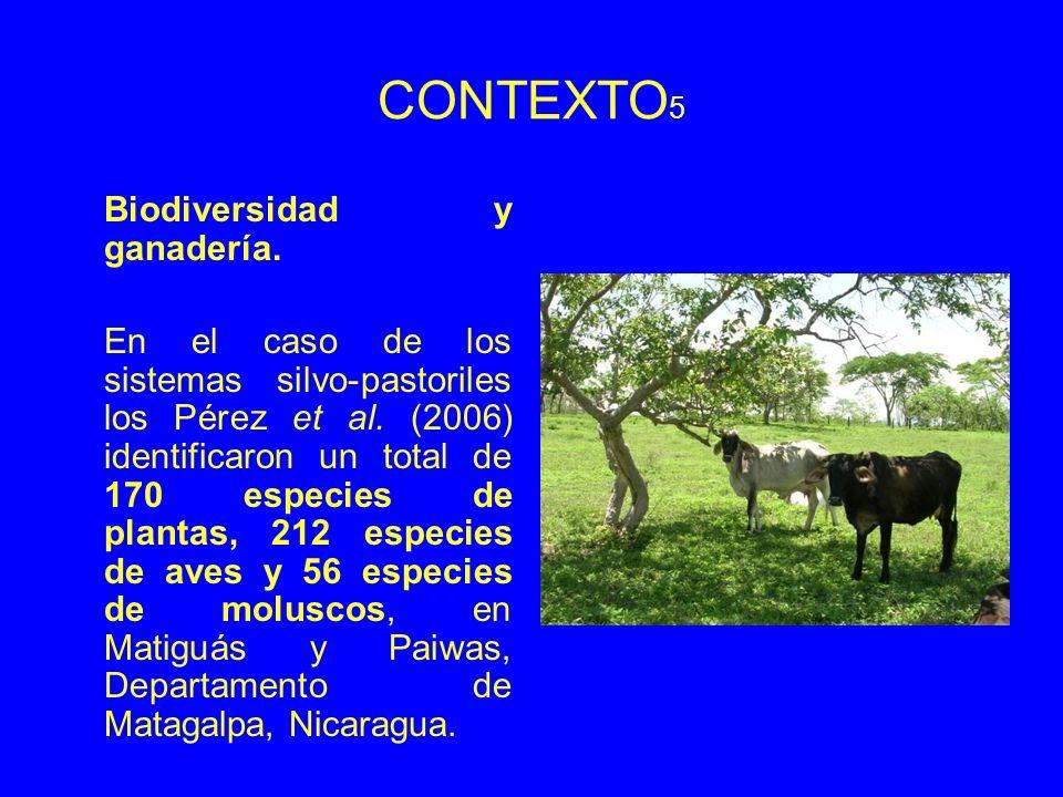 CONTEXTO 5 Biodiversidad y ganadería. En el caso de los sistemas silvo-pastoriles los Pérez et al. (2006) identificaron un total de 170 especies de pl