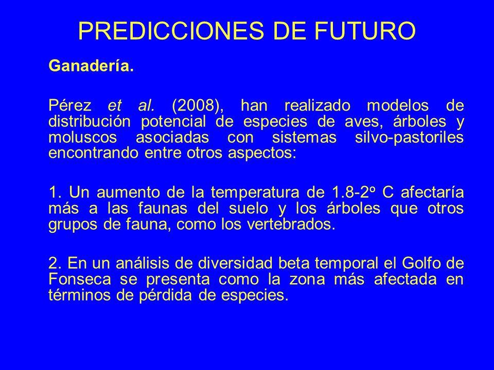 PREDICCIONES DE FUTURO Ganadería. Pérez et al. (2008), han realizado modelos de distribución potencial de especies de aves, árboles y moluscos asociad