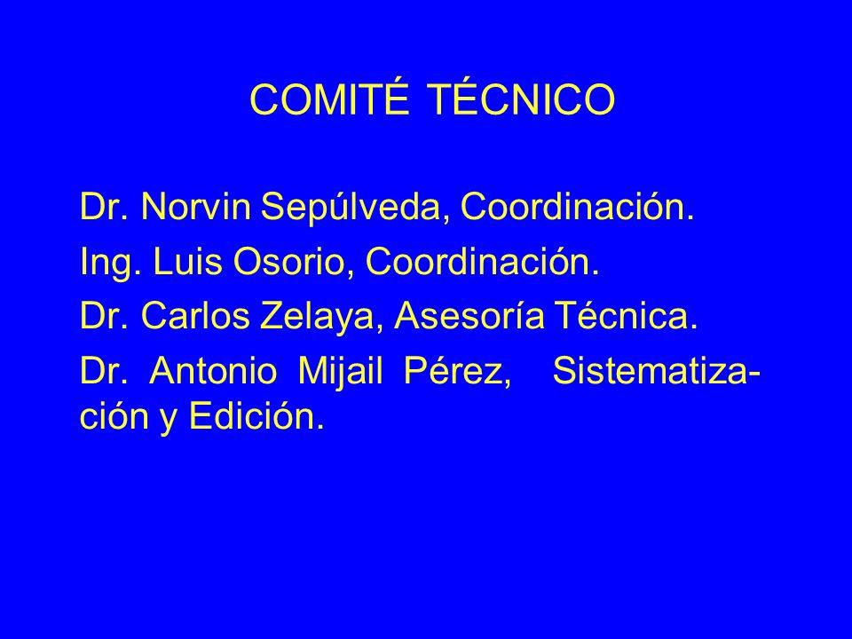 COMITÉ TÉCNICO Dr. Norvin Sepúlveda, Coordinación. Ing. Luis Osorio, Coordinación. Dr. Carlos Zelaya, Asesoría Técnica. Dr. Antonio Mijail Pérez, Sist