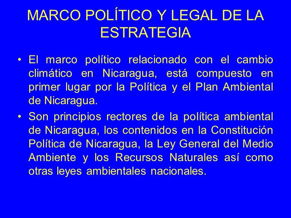 MARCO POLÍTICO Y LEGAL DE LA ESTRATEGIA El marco político relacionado con el cambio climático en Nicaragua, está compuesto en primer lugar por la Política y el Plan Ambiental de Nicaragua.