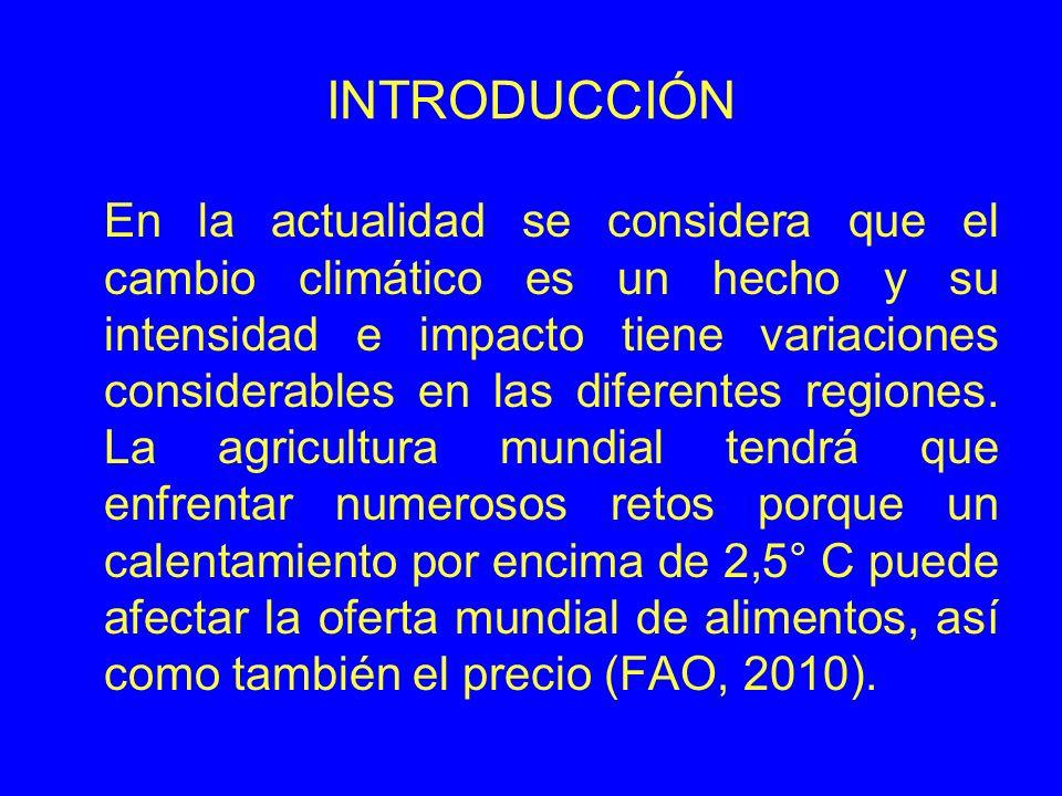 INTRODUCCIÓN En la actualidad se considera que el cambio climático es un hecho y su intensidad e impacto tiene variaciones considerables en las diferentes regiones.