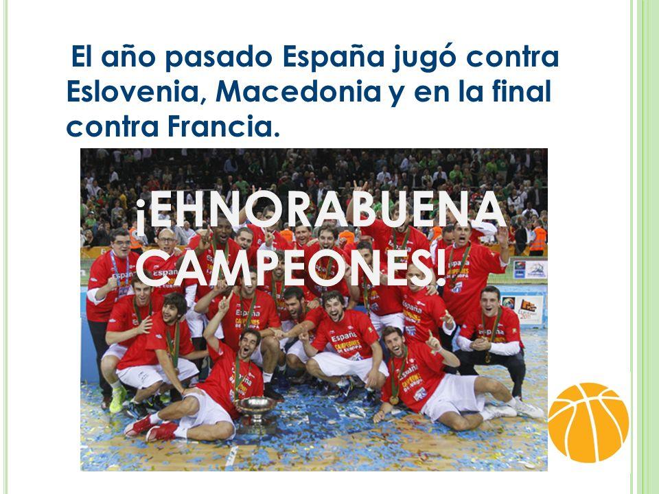 El año pasado España jugó contra Eslovenia, Macedonia y en la final contra Francia.