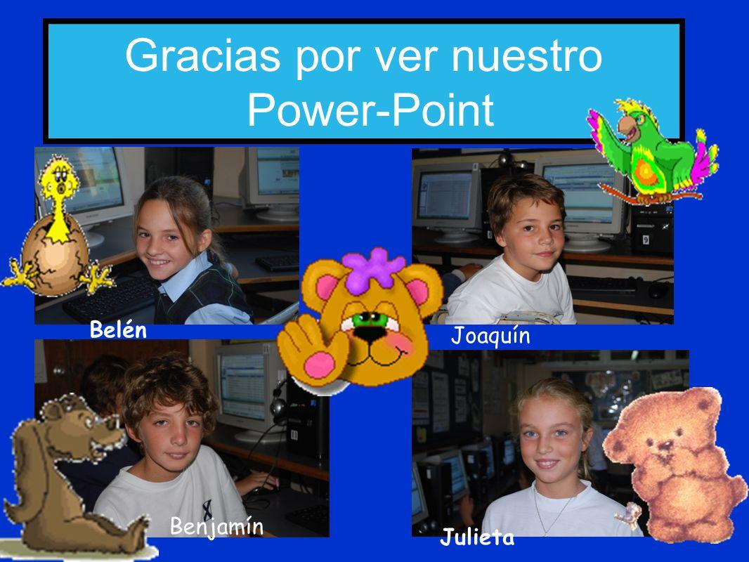 Gracias por ver nuestro Power-Point Belén Benjamín Julieta Joaquín