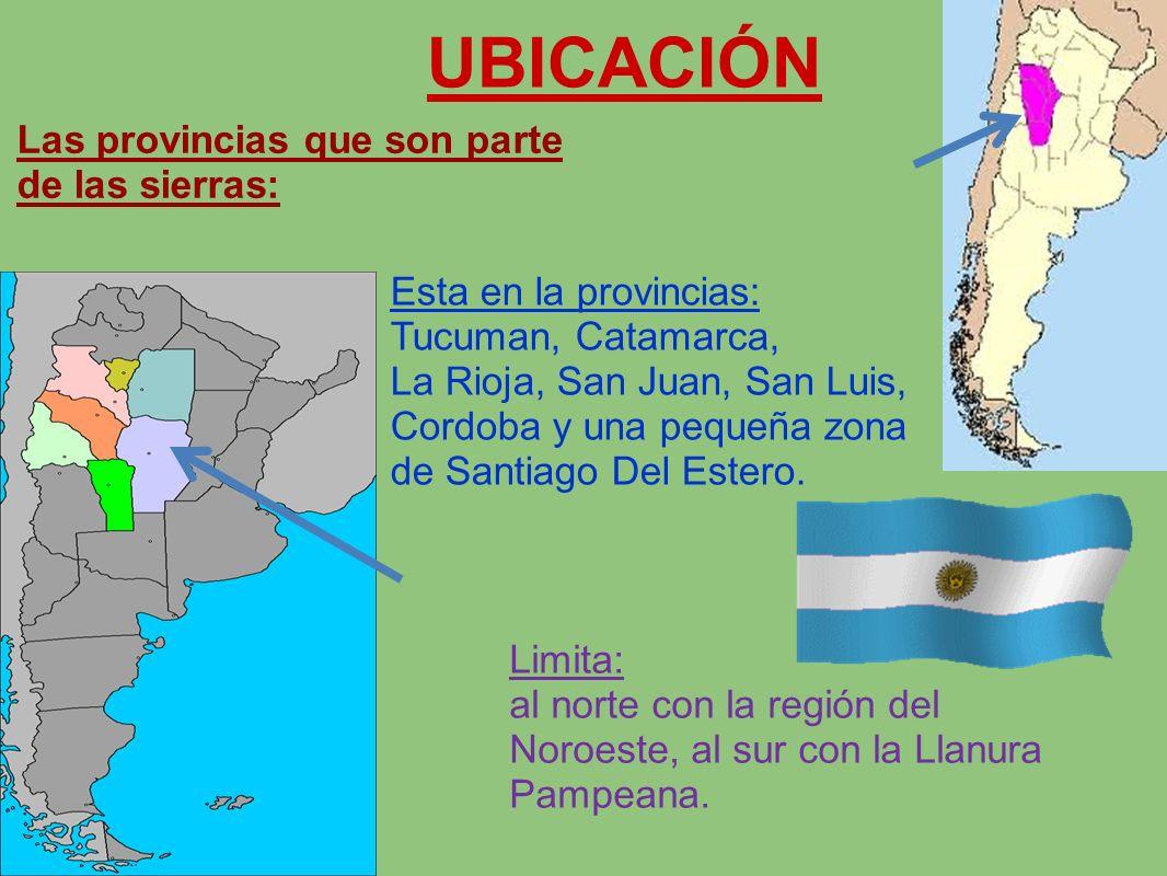 UBICACIÓN Esta en la provincias: Tucuman, Catamarca, La Rioja, San Juan, San Luis, Cordoba y una pequeña zona de Santiago Del Estero.