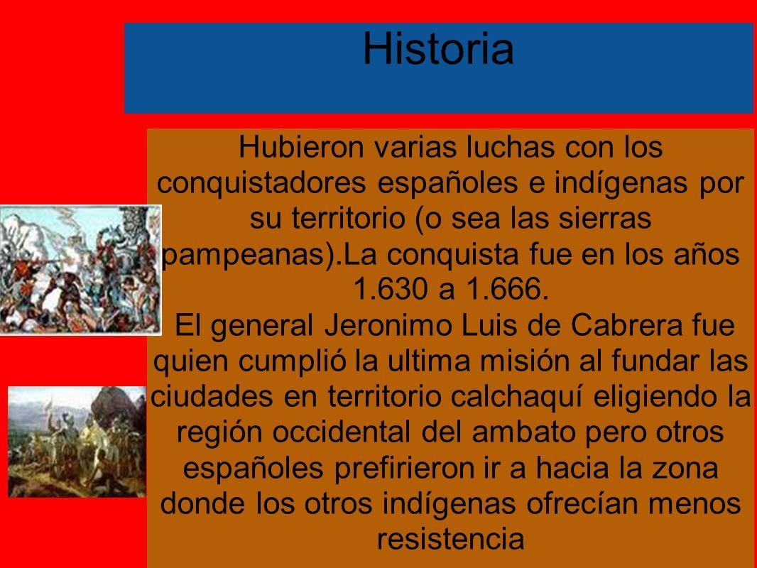 Historia Hubieron varias luchas con los conquistadores españoles e indígenas por su territorio (o sea las sierras pampeanas).La conquista fue en los años 1.630 a 1.666.