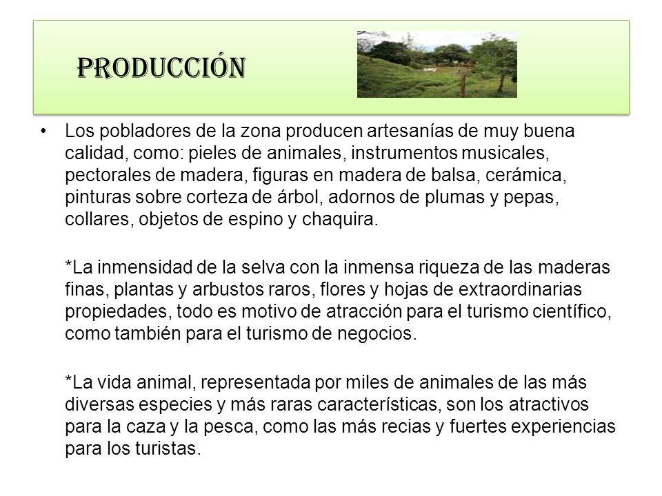 producción Los pobladores de la zona producen artesanías de muy buena calidad, como: pieles de animales, instrumentos musicales, pectorales de madera,
