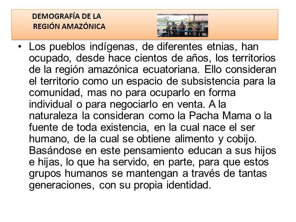 DEMOGRAFÍA DE LA REGIÓN AMAZÓNICA Los pueblos indígenas, de diferentes etnias, han ocupado, desde hace cientos de años, los territorios de la región amazónica ecuatoriana.
