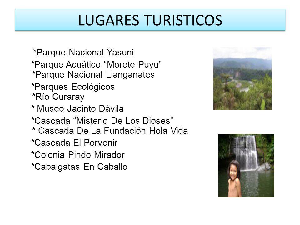 LUGARES TURISTICOS *Parque Nacional Yasuni *Parque Acuático Morete Puyu *Parque Nacional Llanganates *Parques Ecológicos *Río Curaray * Museo Jacinto