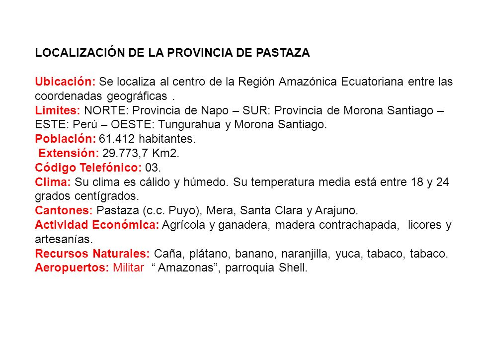 LOCALIZACIÓN DE LA PROVINCIA DE PASTAZA Ubicación: Se localiza al centro de la Región Amazónica Ecuatoriana entre las coordenadas geográficas. Limites