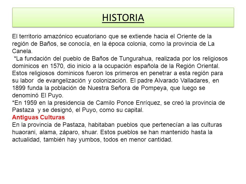 HISTORIA El territorio amazónico ecuatoriano que se extiende hacia el Oriente de la región de Baños, se conocía, en la época colonia, como la provincia de La Canela.