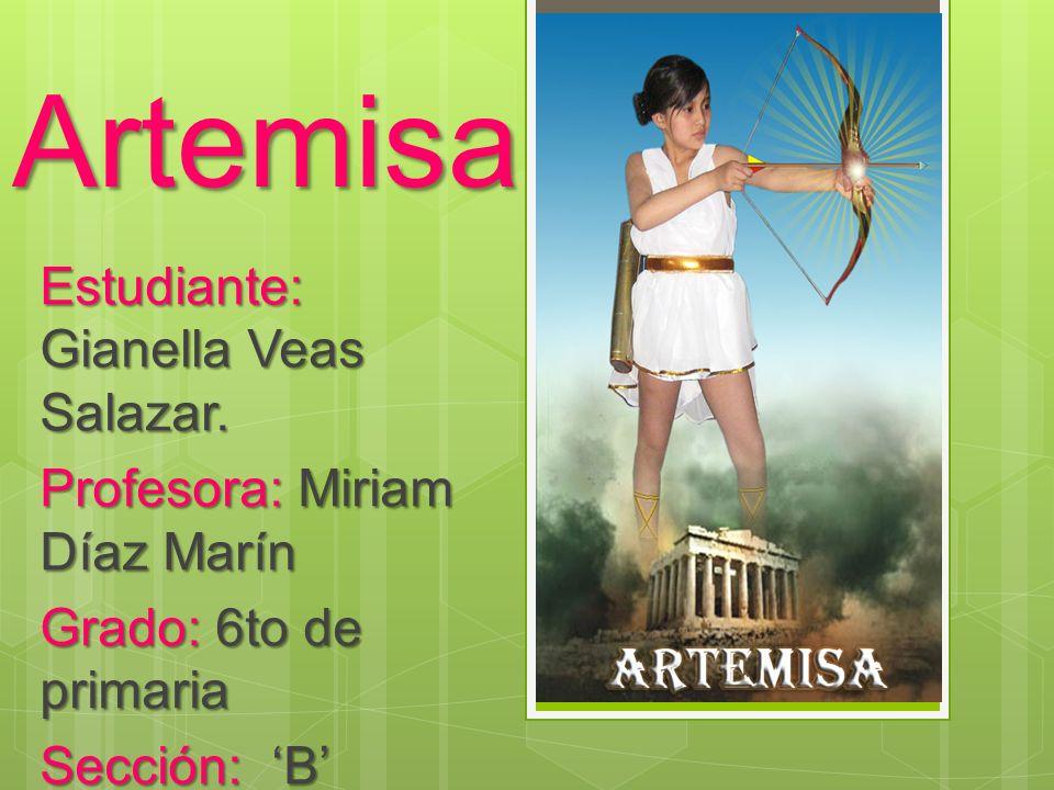 Artemisa Estudiante: Gianella Veas Salazar. Profesora: Miriam Díaz Marín Grado: 6to de primaria Sección: B
