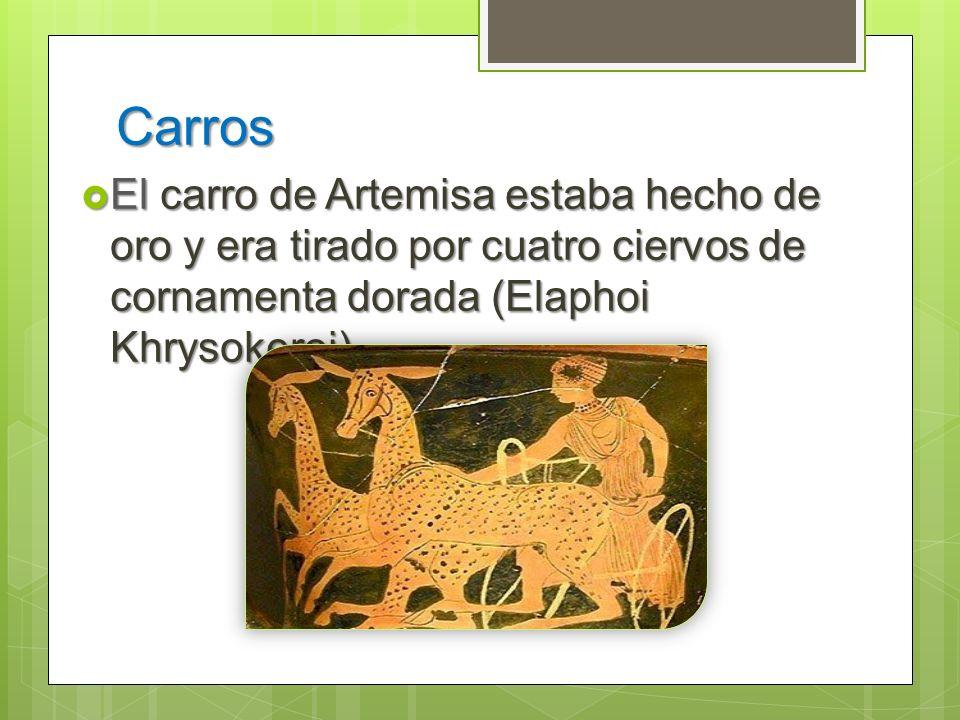 Carros El carro de Artemisa estaba hecho de oro y era tirado por cuatro ciervos de cornamenta dorada (Elaphoi Khrysokeroi). El carro de Artemisa estab