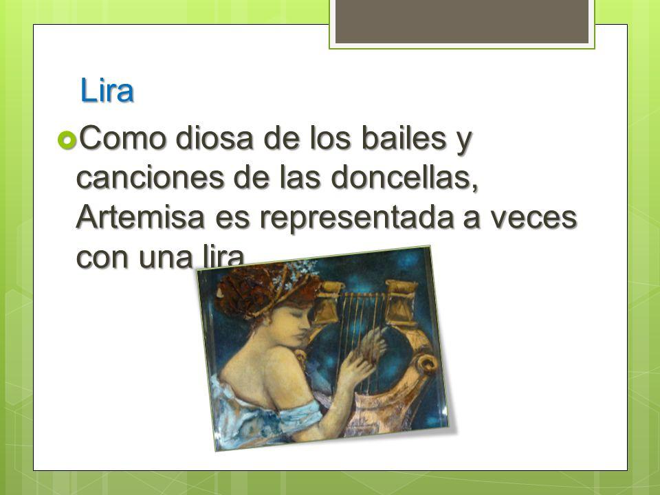 Lira Como diosa de los bailes y canciones de las doncellas, Artemisa es representada a veces con una lira. Como diosa de los bailes y canciones de las