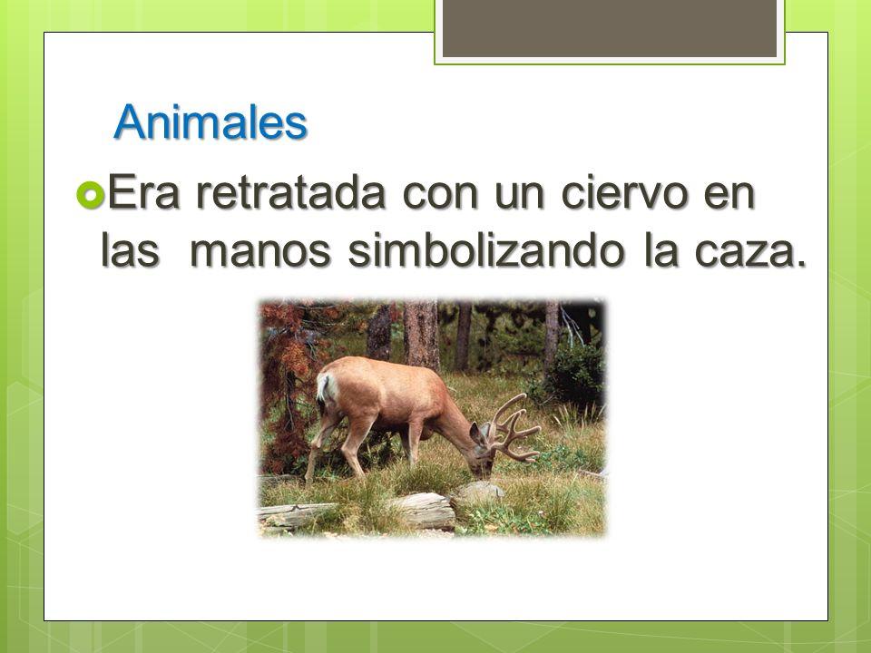Animales Era retratada con un ciervo en las manos simbolizando la caza. Era retratada con un ciervo en las manos simbolizando la caza.