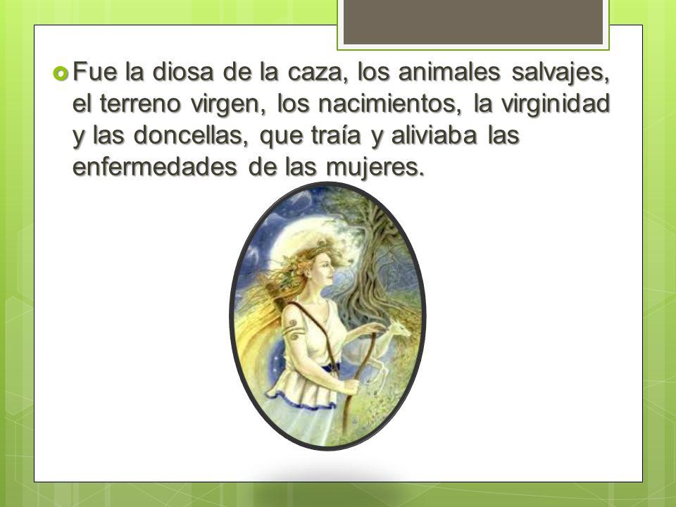 Fue la diosa de la caza, los animales salvajes, el terreno virgen, los nacimientos, la virginidad y las doncellas, que traía y aliviaba las enfermedad