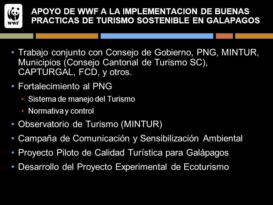 APOYO DE WWF A LA IMPLEMENTACION DE BUENAS PRACTICAS DE TURISMO SOSTENIBLE EN GALAPAGOS Trabajo conjunto con Consejo de Gobierno, PNG, MINTUR, Municip