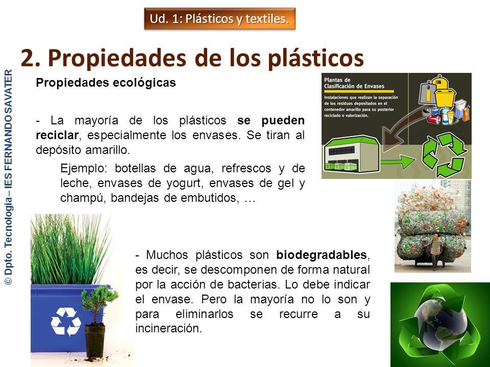 2. Propiedades de los plásticos Otras propiedades - Económicos: son muy baratos. Compite con metales en prestaciones. - Fácil de procesar y versátil:
